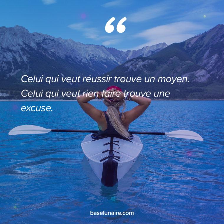 Celui qui veut réussir trouve un moyen. Celui qui veut rien faire trouve une excuse.