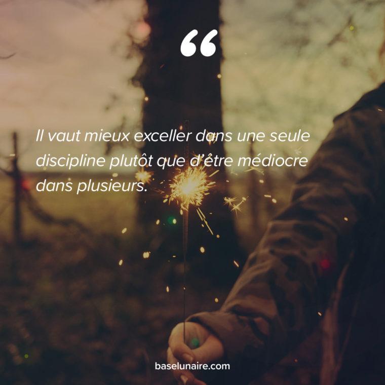 Il vaut mieux exceller dans une seule discipline plutôt que d'être médiocre dans plusieurs.