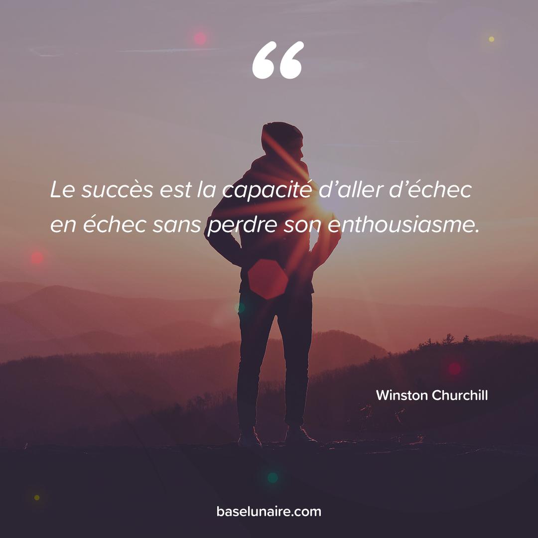 « Le succès est la capacité d'aller d'échec en échec sans perdre son enthousiasme » - Winston Churchill