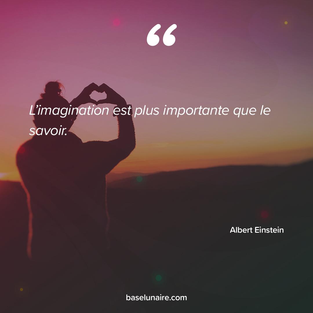 « L'imagination est plus importante que le savoir » - Albert Einstein