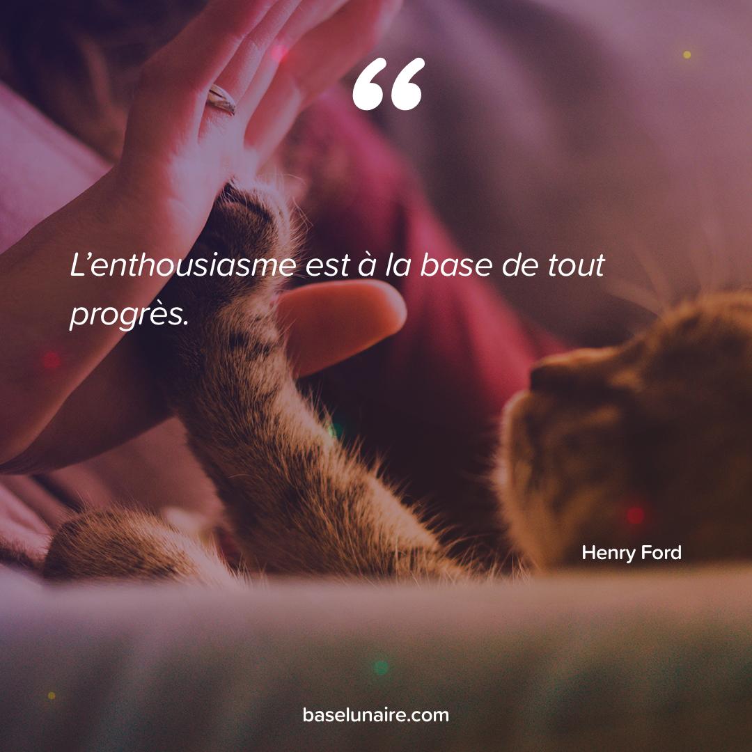 « L'enthousiasme est à la base de tout progrès » - Henry Ford