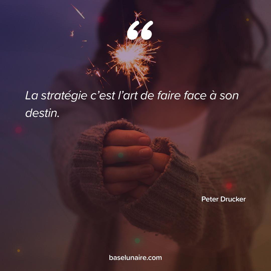 « La stratégie c'est l'art de faire face à son destin » - Peter Drucker