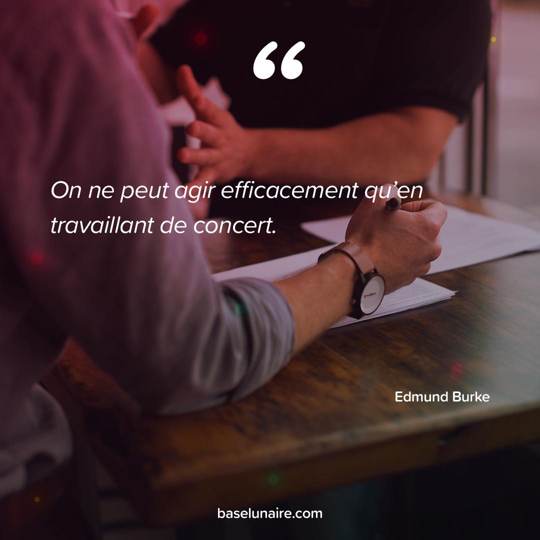 « On ne peut agir efficacement qu'en travaillant de concert » - Edmund Burke