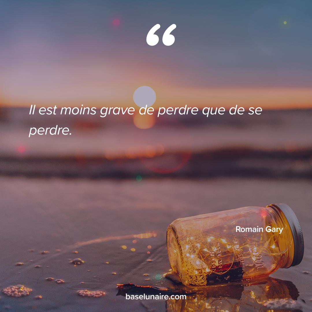 « Il est moins grave de perdre que de se perdre » - Romain Gary
