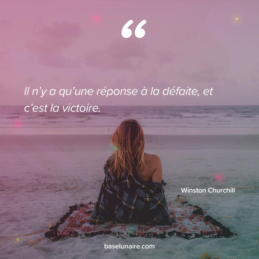 « Il n'y a qu'une réponse à la défaite, et c'est la victoire » - Winston Churchill