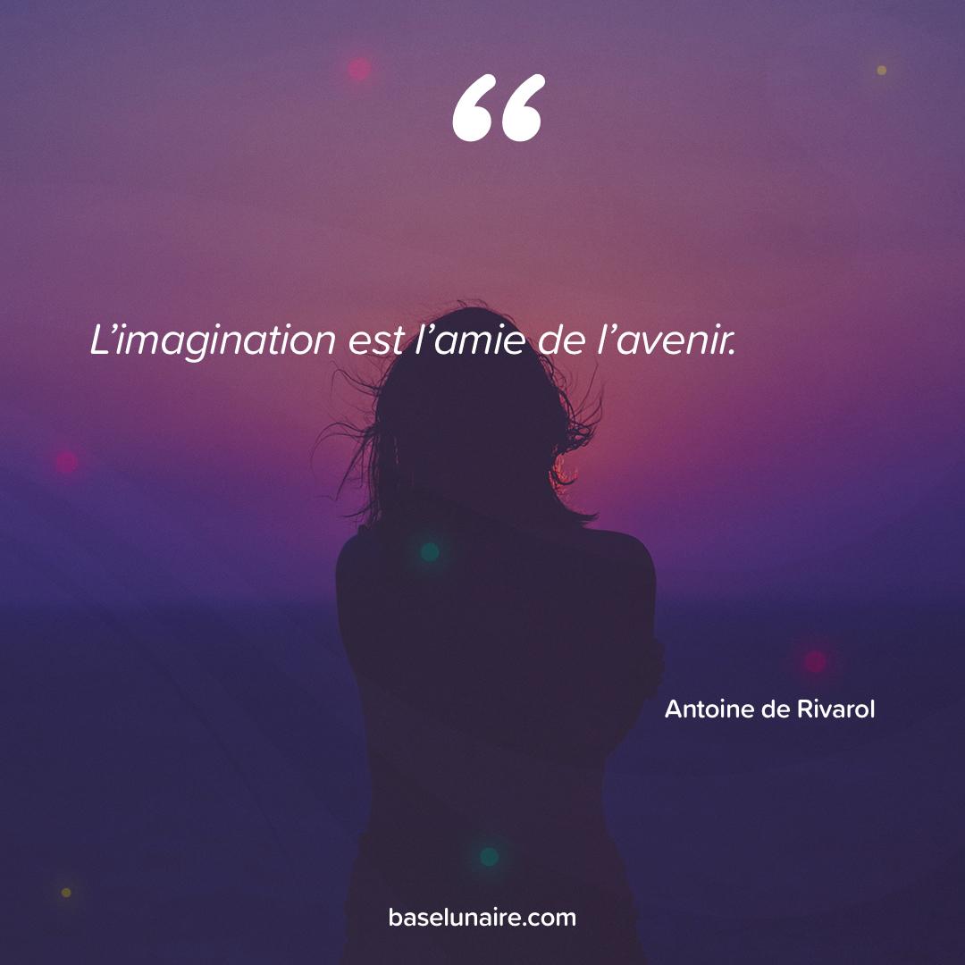 « L'imagination est l'amie de l'avenir » - Antoine de Rivarol