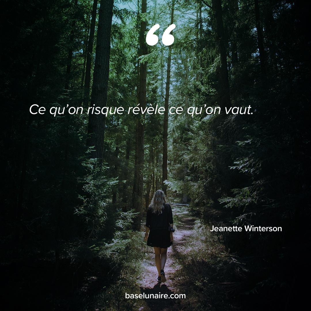 « Ce qu'on risque révèle ce qu'on vaut » - Jeanette Winterson