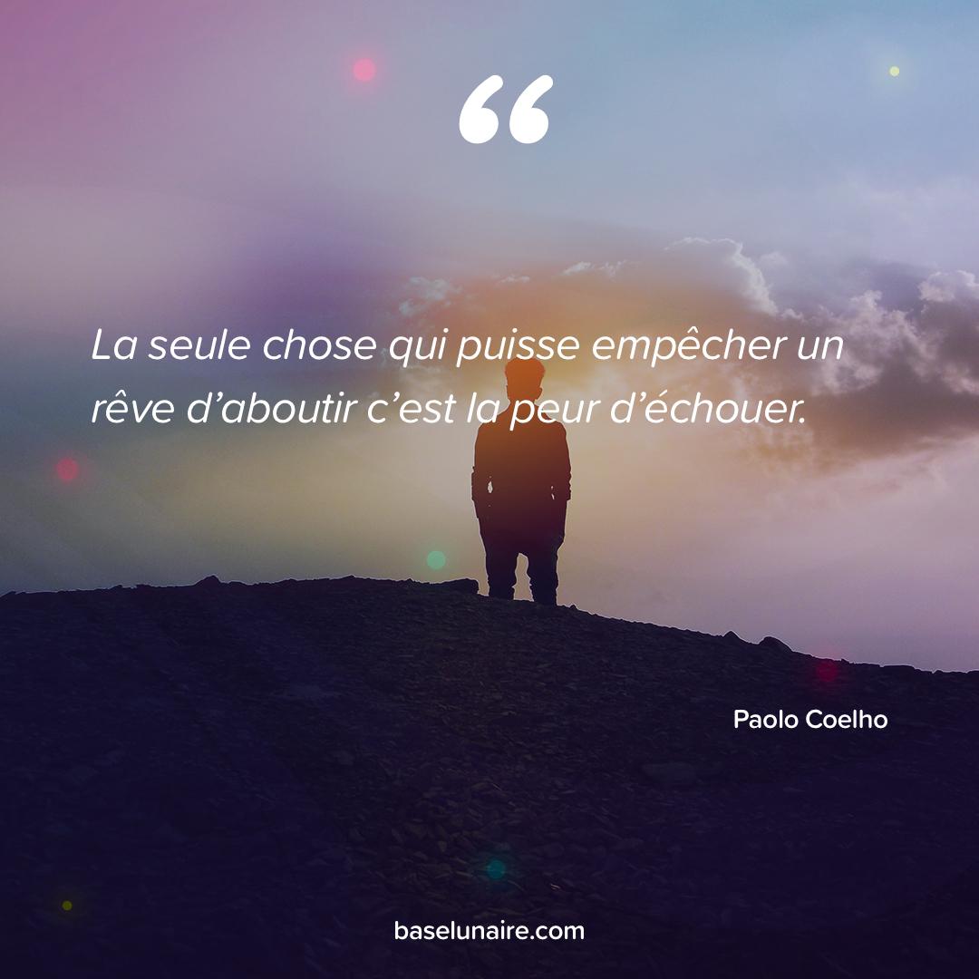 « La seule chose qui puisse empêcher un rêve d'aboutir c'est la peur d'échouer » - Paolo Coelho