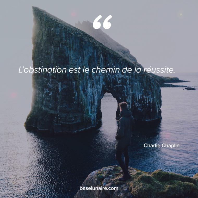 « L'obstination est le chemin de la réussite » – Charlie Chaplin