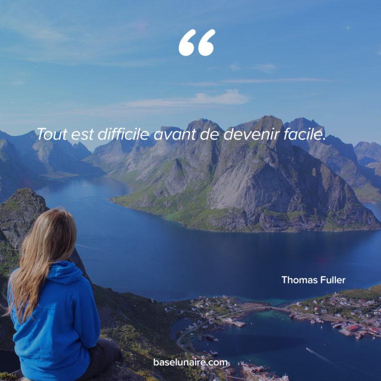 « Tout est difficile avant de devenir facile. » – Thomas Fuller