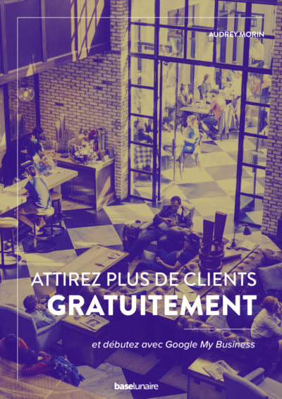 Ebook : Attirez plus de clients gratuitement avec Google My Business