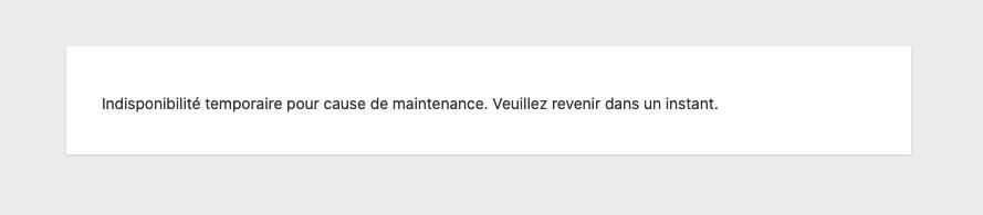 Page de maintenance de WordPress. Il y est écrit : Indisponibilité temporaire pour cause de maintenance. Veuillez revenir dans un instant.
