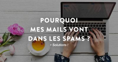 Pourquoi mes mails vont dans les spams ? Solutions